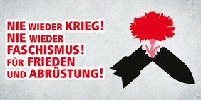 """Grafik einer zerbrochenen Rakete, aus der eine rote Nelke wächst. Daneben der Text: """"Nie wieder Krieg! Nie wieder Faschismus! Für Frieden und Abrüstung!"""""""